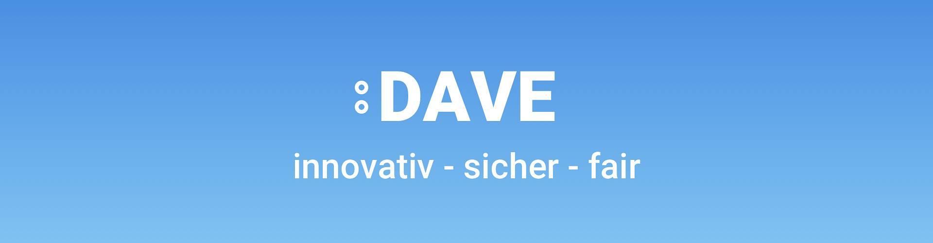 DAVE - innovativ - sicher - fair DAVE - innovativ - sicher - fair