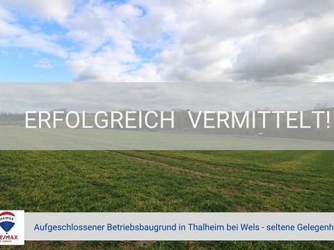 Erfolgreich vermittelt! - Aufgeschlossener Betriebsbaugrund in Thalheim bei Wels - seltene Gelegenheit!