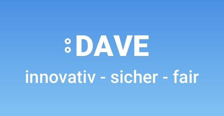 DAVE - innovativ - sicher - fair